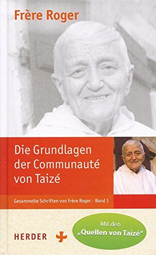 """Die Grundlagen der Communauté von Taizé: Ausgabe mit den """"Quellen von Taizé"""" (Gesammelte Schriften von Frère Roger)"""