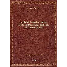 La plainte humaine : Jésus, Bouddha, Darwin (2e édition) / par Charles Dollfus