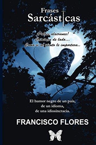Frases Sarcásticas por Francisco Flores