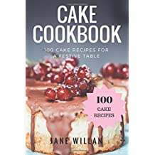 Cake Cookbook: 100 Cake Recipes for a Festive Table