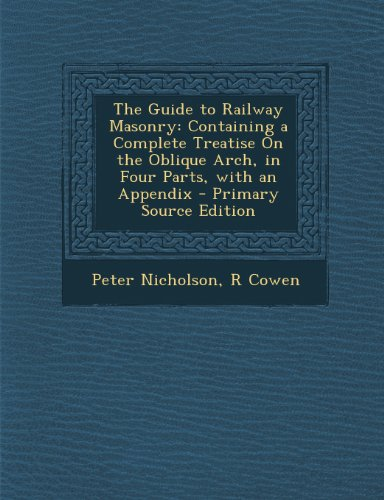 The Guide to Railway Masonry: Containing a Complete Treatise on the Oblique Arch, in Four Parts, with an Appendix - Primary Source Edition
