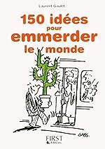 Petit livre de - 150 idées pour emmerder le monde de Laurent GAULET