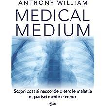 Medical Medium: Scopri cosa si nasconde dietro le malattie e guarisci mente e corpo