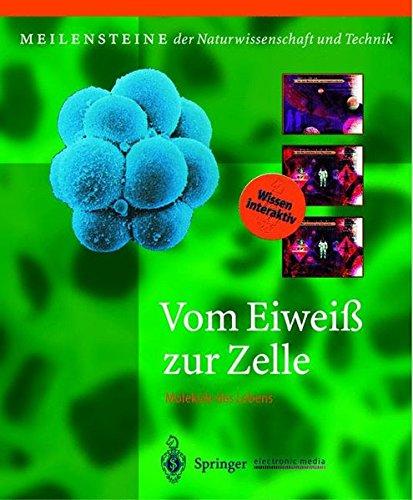 Vom Eiweiß zur Zelle: Moleküle des Lebens (Meilensteine der Naturwissenschaft und Technik)