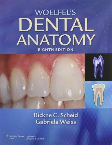 Woelfel's Dental Anatomy: Its Relevance to Dentistry 8th (eighth) Edition by Scheid DDS MEd, Rickne C., Weiss DDS, Gabriela published by Lippincott Williams & Wilkins (2011)