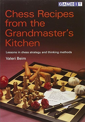 Chess Recipes from the Grandmaster's Kitchen by Valeri Beim (2002-09-01)