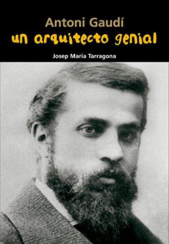 Antoni Gaudí. Un arquitecto genial (Biografía joven) por Josep Maria Tarragona Clarasó