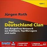 Der Deutschland Clan: Das skrupellose Netzwerk aus Politikern, Top-Managern und Justiz