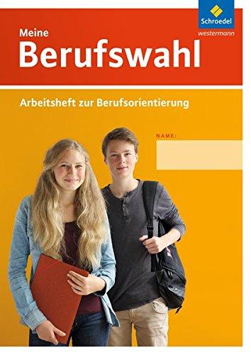 Meine Berufswahl / Arbeitsheft zur Berufsorientierung - Ausgabe 2014: Meine Berufswahl - Ausgabe 2014: Arbeitsheft zur Berufsorientierung