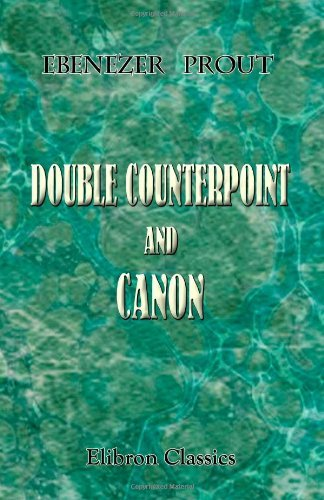 Double Counterpoint and Canon by Ebenezer Prout (2001-06-28)