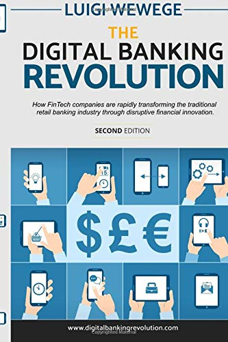 The Digital Banking Revolution, Second Edition: How FinTech companies are rapidly transforming the traditional retail banking industry through disruptive financial innovation.