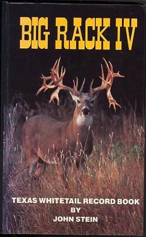 Big Rack IV, Texas Whitetail Record Book by John Stein