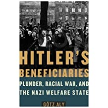 Hitler's Beneficiaries: Plunder, Racial War, and the Nazi Welfare State by G??tz Aly (2007-01-09)