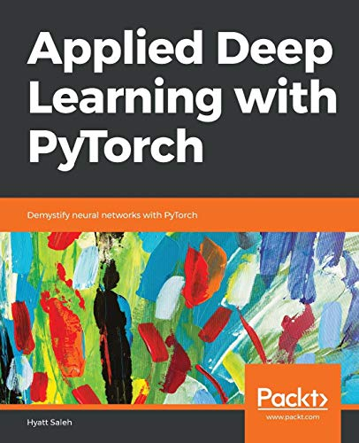 Applied Deep Learning with PyTorch: Demystifying neural networks with PyTorch