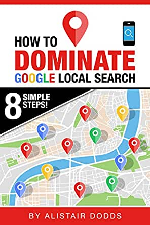 How To Dominate Google Local Search - In 8 Easy Steps