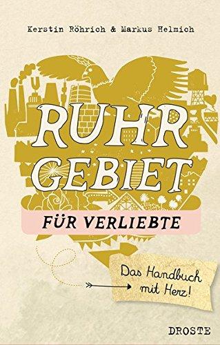 Ruhrgebiet für Verliebte: Das Handbuch mit Herz