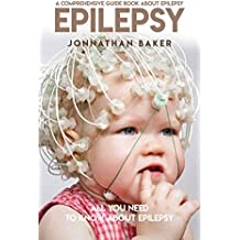 A Comprehensive Guide Book About Epilepsy : All You Need To Know About Epilepsy (English Edition)
