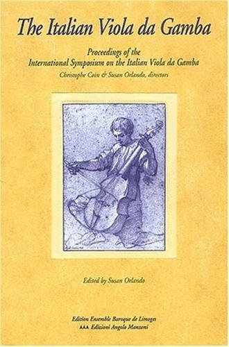 The Italian Viola da Gamba : Proceedings of the International Symposium on the Italian Vila da Gamba, Magnano, Italy, 29 April - 1 May 2000