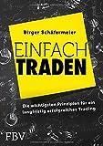 Einfach traden: Die wichtigsten Prinzipien für ein langfristig erfolgreiches Trading von Birger Schäfermeier (14. November 2014) Taschenbuch