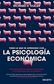 Todo lo que he aprendido con la psicología económica: El encuentro entre la economía y la psicología, y sus im