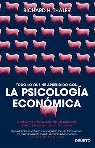 Todo lo que he aprendido con la psicología económica: El encuentro entre la economía y la psicología, y sus implicaciones para los individuos (Sin colección) por Richard H. Thaler