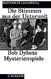 Die Stimmen aus der Unterwelt: Bob Dylans Mysterienspiele