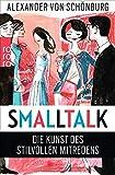 Smalltalk: Die Kunst des stilvollen Mitredens - Alexander von Schönburg