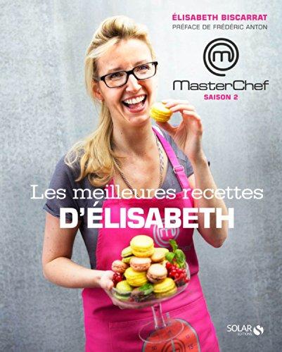 En ligne téléchargement Masterchef - Les meilleures recettes d'Elisabeth pdf, epub