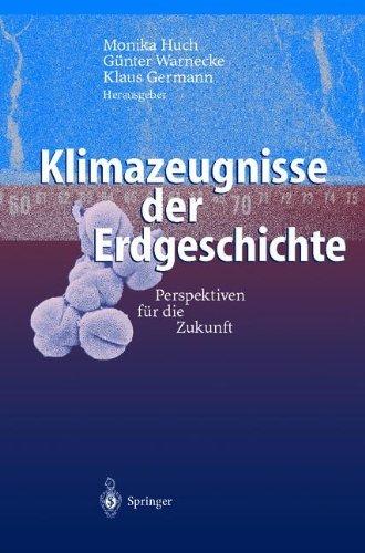 Klimazeugnisse der Erdgeschichte: Perspektiven für die Zukunft