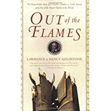 Out of the Flames: The Remarkable Story of a Fearless Scholar, a Fatal Heresy, and One of the Rarest Books in the World by Lawrence Goldstone (2003-09-02)