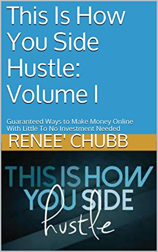 This Is How You Side Hustle: Volume I: Guaranteed Ways to Make Money With Little To No Investment Needed (English Edition)