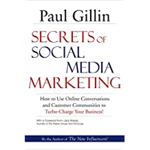 Secrets of Social Media Marketing: How to Use Online Conversations & Customer Communities to Turbo-Charge Your Business!