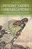 Irische Sagen und Legenden: Von Helden, Heiligen, Elfen und Druiden - Erika Dühnfort