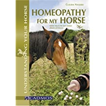 Homeopathy for My Horse: Holistic help for the most common ailments and diseases: Understanding All About It Through Common Illnesses (Understanding Your Horse)