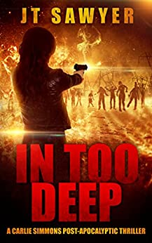 In Too Deep (A Carlie Simmons Post-Apocalyptic Thriller Book 2) (English Edition) di [Sawyer, JT]
