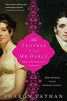 The Trouble with Mr. Darcy: Pride and Prejudice continues... (The Darcy Saga) by [Lathan, Sharon]