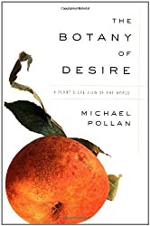 The Botany of Desire: A Plant's-Eye View of the World by Michael Pollan (2001-05-08)