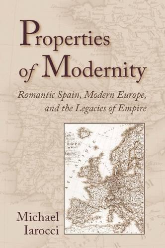 Descargar Libro Properties of Modernity: Romantic Spain, Modern Europe, and the Legacies of Empire de Michael Iarocci