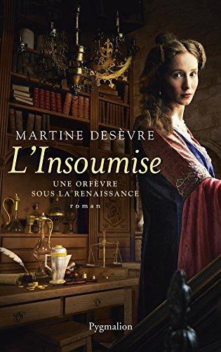 L'Insoumise. Une orfèvre sous la Renaissance (ROMANS) (French Edition)