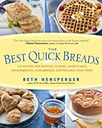 The Best Quick Breads: 150 Recipes for Muffins, Scones, Shortcakes, Gingerbreads, Cornbreads, Coffeecakes, and More