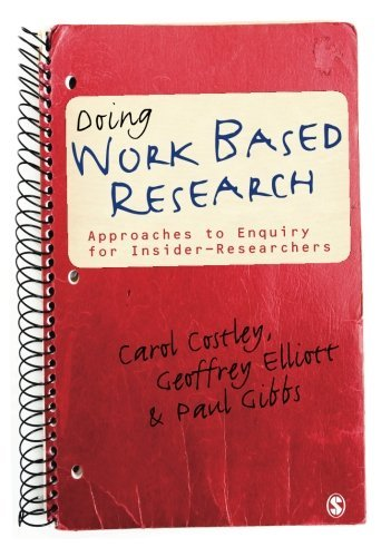 Doing Work Based Research: Approaches to Enquiry for Insider-Researchers by Costley, Carol, Elliott, Geoffrey C, Gibbs, Paul (March 15, 2010) Paperback