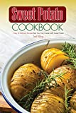 Sweet Potato Cookbook: Easy & Delicious Recipes that You Can Create with Sweet Potato