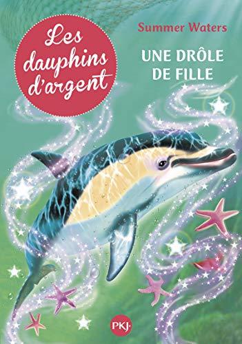 3. Les dauphins d'argent : Une drôle de fille (3) par Summer WATERS