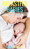 Breastfed Babies, The Benefits From Breastfeeding For Your Babies (English Edition)