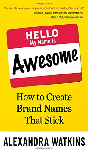 Hello, My Name Is Awesome: How to Create Brand Names That Stick (UK Professional Business Management / Business)