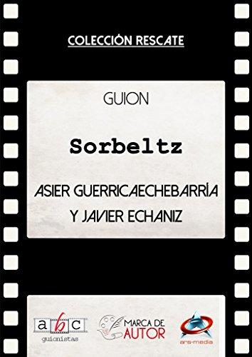 Sorbeltz: Guion Cinematográfico (Colección Rescate - Marca de Autor) por Asier Guerricaechebarría