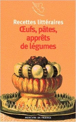 Recettes littéraires. Oeufs, pâtes, apprêts de légumes de Arnaud Malgorn (Sous la direction de) ( mai 1998 ) par Arnaud Malgorn (Sous la direction de)