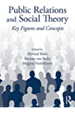 Public Relations and Social Theory: Key Figures and Concepts (Routledge Communication Series)
