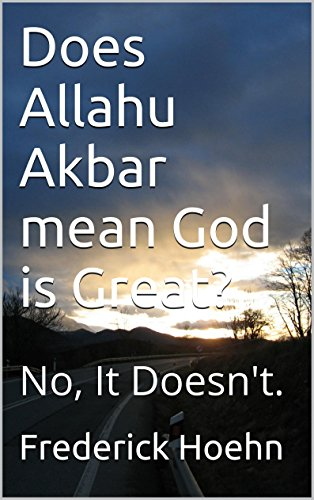 Does Allahu Akbar mean God is Great?: No, It Doesn't. (English Edition)