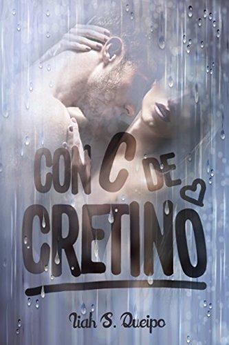 Con C de Cretino. por Liah S. Queipo